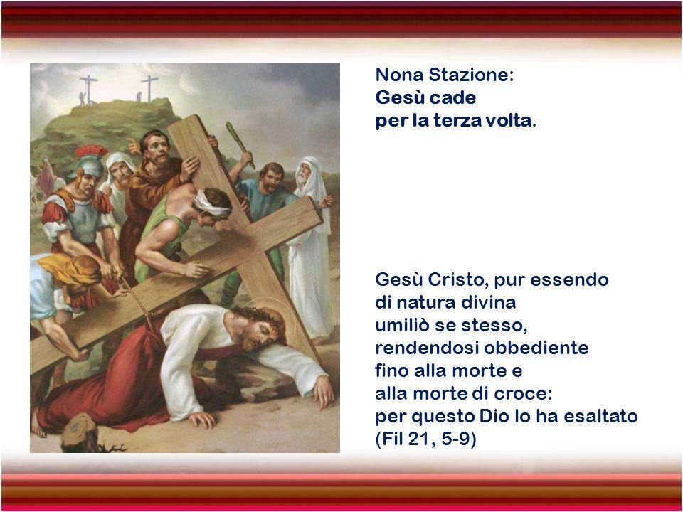 Nona Stazione: Gesù cade. per la terza volta. Gesù Cristo, pur essendo. di natura divina. umiliò se stesso,