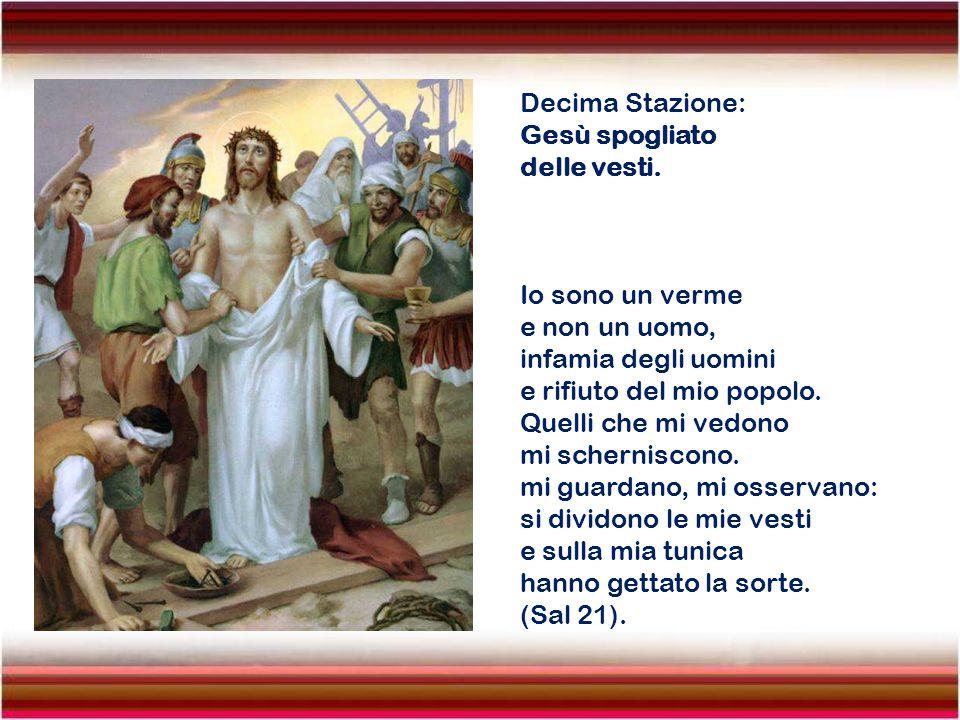 Decima Stazione: Gesù spogliato. delle vesti. Io sono un verme. e non un uomo, infamia degli uomini.