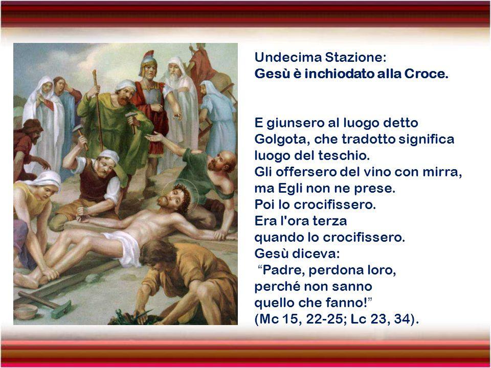 Undecima Stazione: Gesù è inchiodato alla Croce. E giunsero al luogo detto Golgota, che tradotto significa.