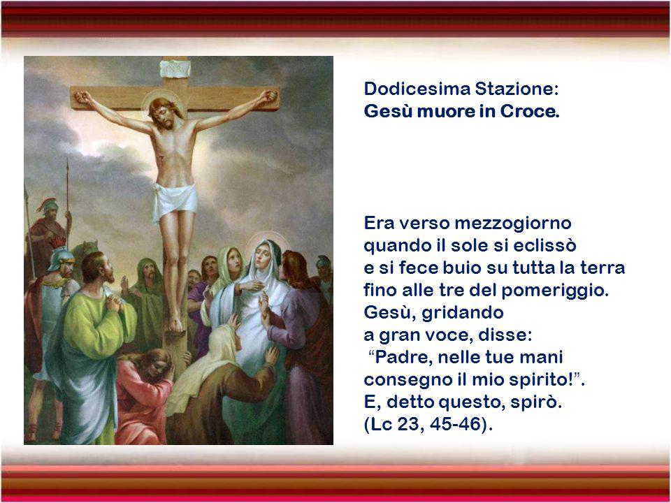 Dodicesima Stazione: Gesù muore in Croce. Era verso mezzogiorno. quando il sole si eclissò. e si fece buio su tutta la terra.