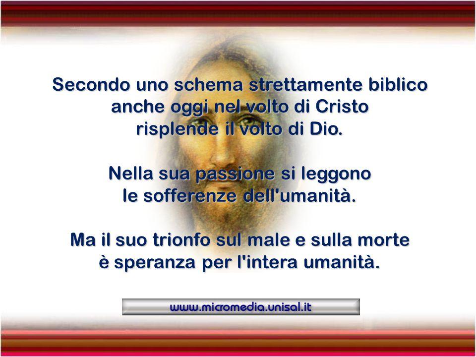 Secondo uno schema strettamente biblico anche oggi nel volto di Cristo