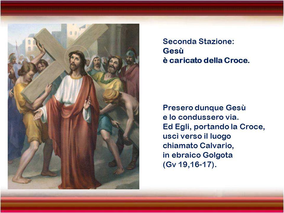Seconda Stazione: Gesù. è caricato della Croce. Presero dunque Gesù. e lo condussero via. Ed Egli, portando la Croce,