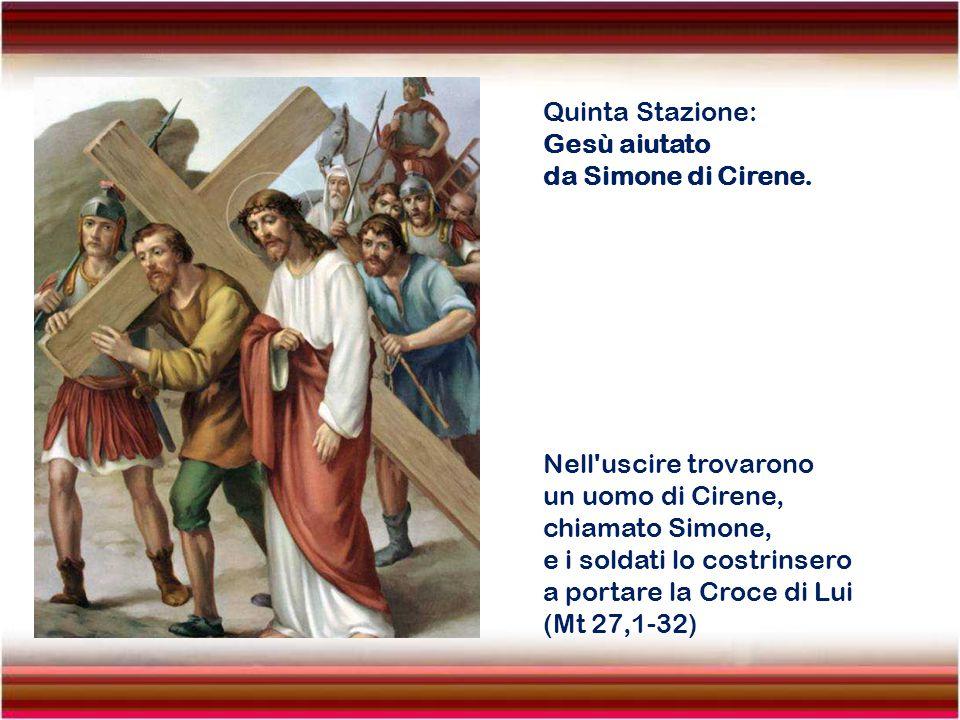 Quinta Stazione: Gesù aiutato. da Simone di Cirene. Nell uscire trovarono. un uomo di Cirene, chiamato Simone,