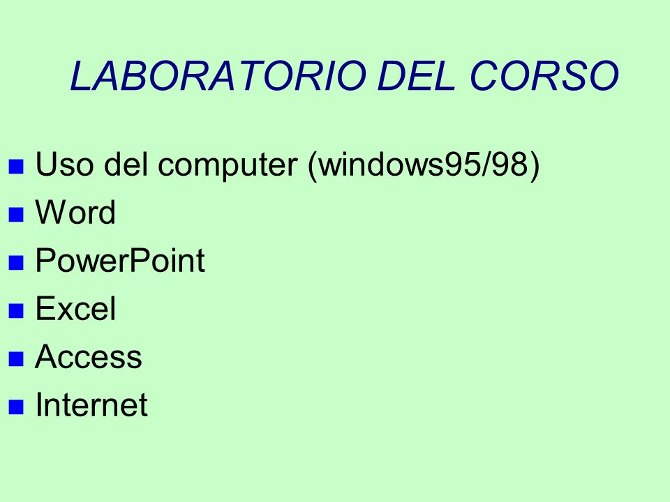 LABORATORIO DEL CORSO Uso del computer (windows95/98) Word PowerPoint