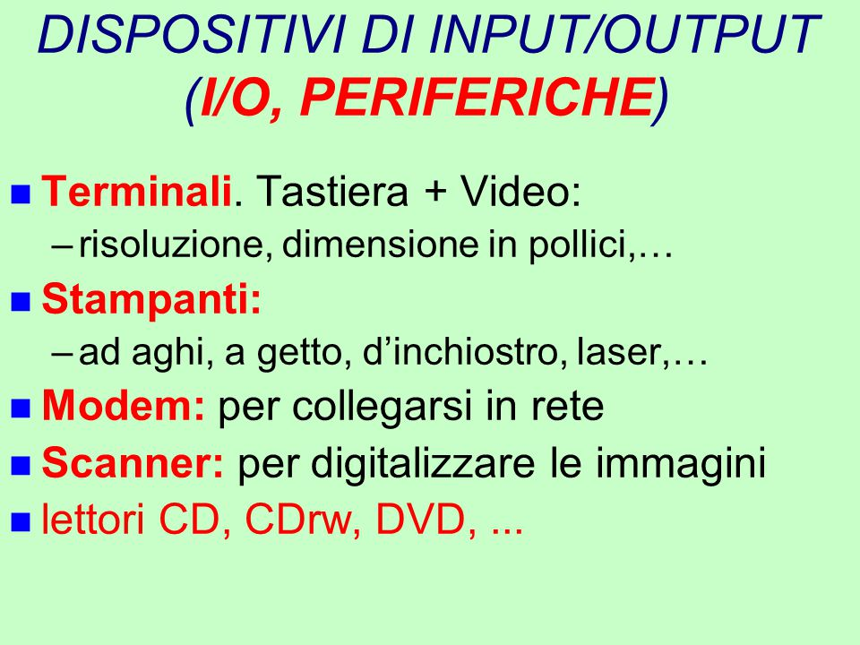 DISPOSITIVI DI INPUT/OUTPUT (I/O, PERIFERICHE)