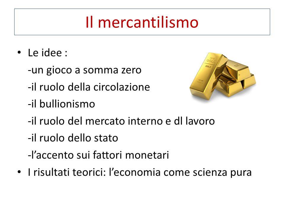 Il mercantilismo Le idee : -un gioco a somma zero