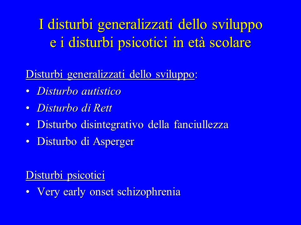 I disturbi generalizzati dello sviluppo e i disturbi psicotici in età scolare