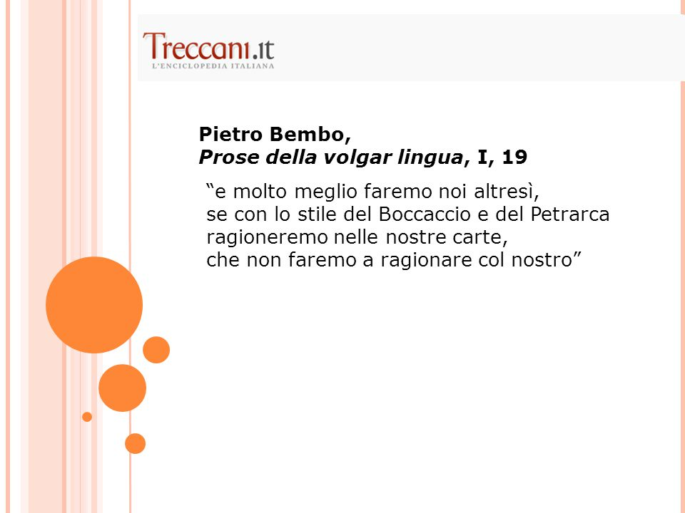 Pietro Bembo, Prose della volgar lingua, I, 19. e molto meglio faremo noi altresì, se con lo stile del Boccaccio e del Petrarca.