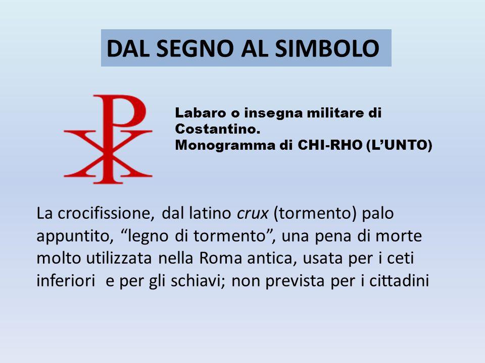 DAL SEGNO AL SIMBOLO Labaro o insegna militare di. Costantino. Monogramma di CHI-RHO (L'UNTO)