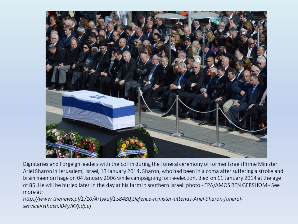 Dignitaries and Forgeign leaders with the coffin during the funeral ceremony of former Israeli Prime Minister Ariel Sharon in Jerusalem, Israel, 13 January 2014. Sharon, who had been in a coma after suffering a stroke and brain haemorrhage on 04 January 2006 while campaigning for re-election, died on 11 January 2014 at the age of 85. He will be buried later in the day at his farm in southern Israel: photo - EPA/AMOS BEN GERSHOM - See more at: