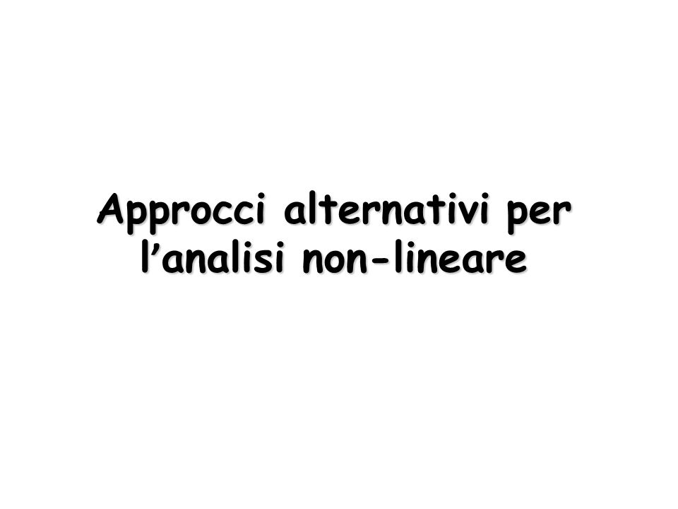 Approcci alternativi per l'analisi non-lineare