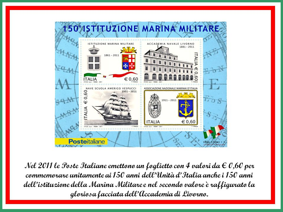 Nel 2011 le Poste Italiane emettono un foglietto con 4 valori da € 0,60 per commemorare unitamente ai 150 anni dell'Unità d'Italia anche i 150 anni dell'istituzione della Marina Militare e nel secondo valore è raffigurato la gloriosa facciata dell'Accademia di Livorno.