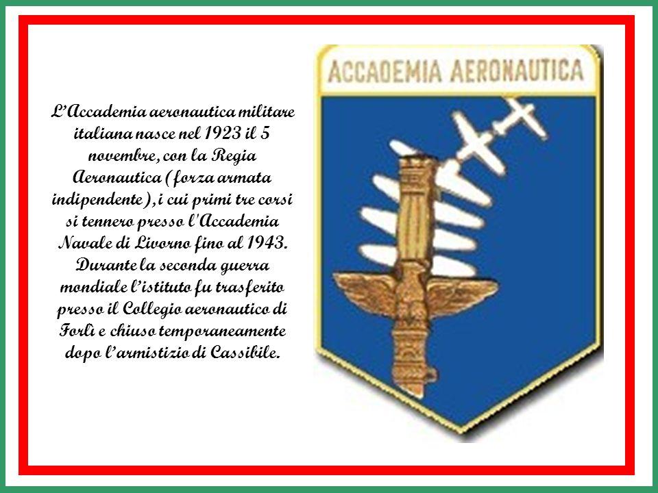 L'Accademia aeronautica militare italiana nasce nel 1923 il 5 novembre, con la Regia Aeronautica (forza armata indipendente), i cui primi tre corsi si tennero presso l Accademia Navale di Livorno fino al 1943.