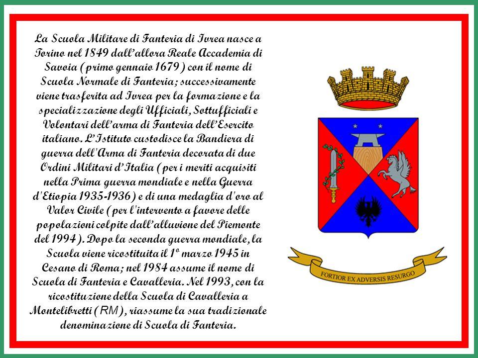 La Scuola Militare di Fanteria di Ivrea nasce a Torino nel 1849 dall'allora Reale Accademia di Savoia (primo gennaio 1679) con il nome di Scuola Normale di Fanteria; successivamente viene trasferita ad Ivrea per la formazione e la specializzazione degli Ufficiali, Sottufficiali e Volontari dell'arma di Fanteria dell'Esercito italiano.