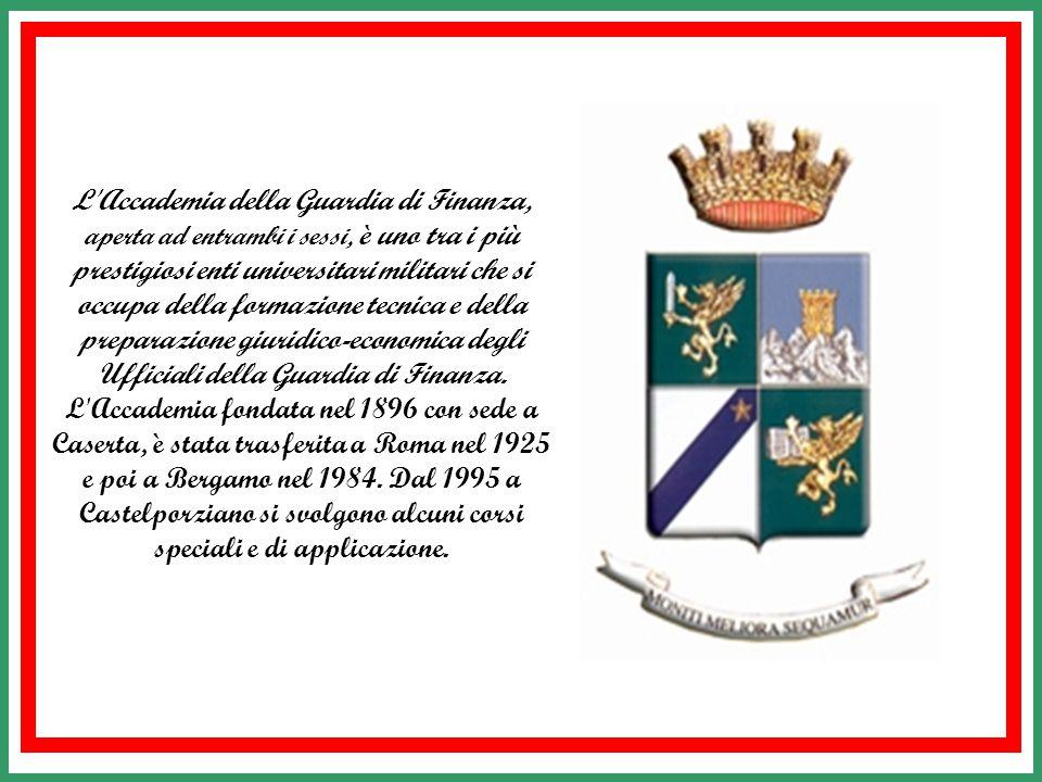 L Accademia della Guardia di Finanza, aperta ad entrambi i sessi, è uno tra i più prestigiosi enti universitari militari che si occupa della formazione tecnica e della preparazione giuridico-economica degli Ufficiali della Guardia di Finanza.