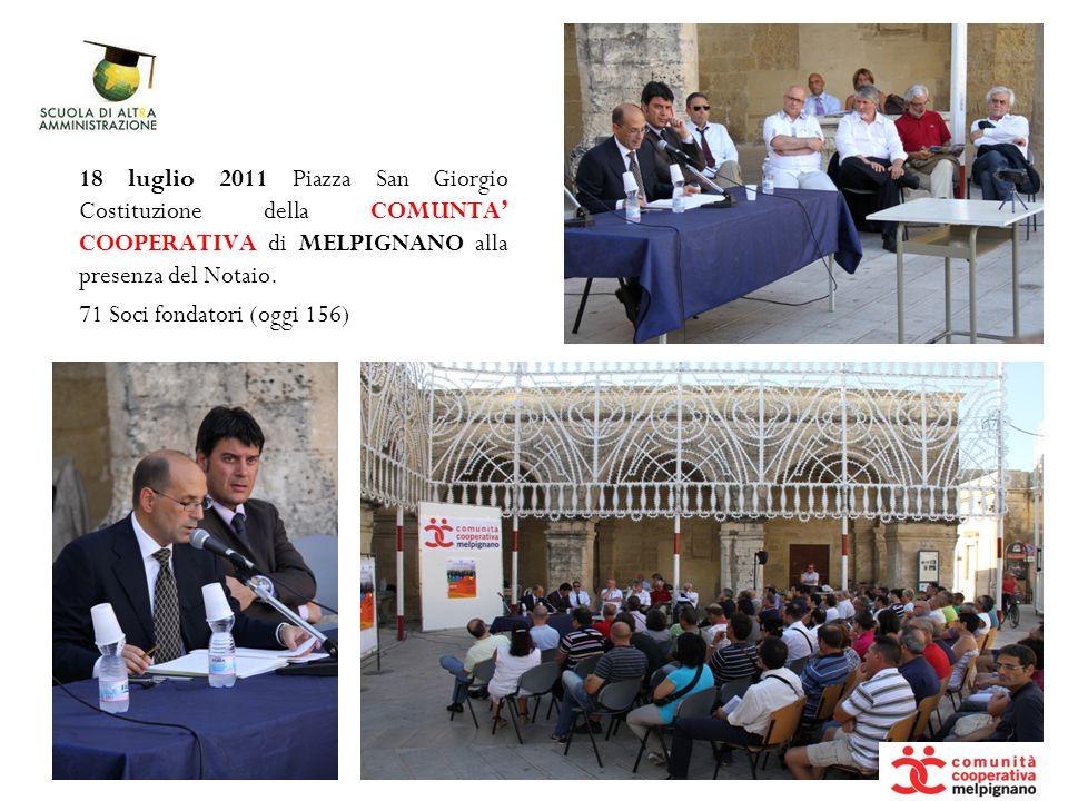 10/10/11 18 luglio 2011 Piazza San Giorgio Costituzione della COMUNTA' COOPERATIVA di MELPIGNANO alla presenza del Notaio.
