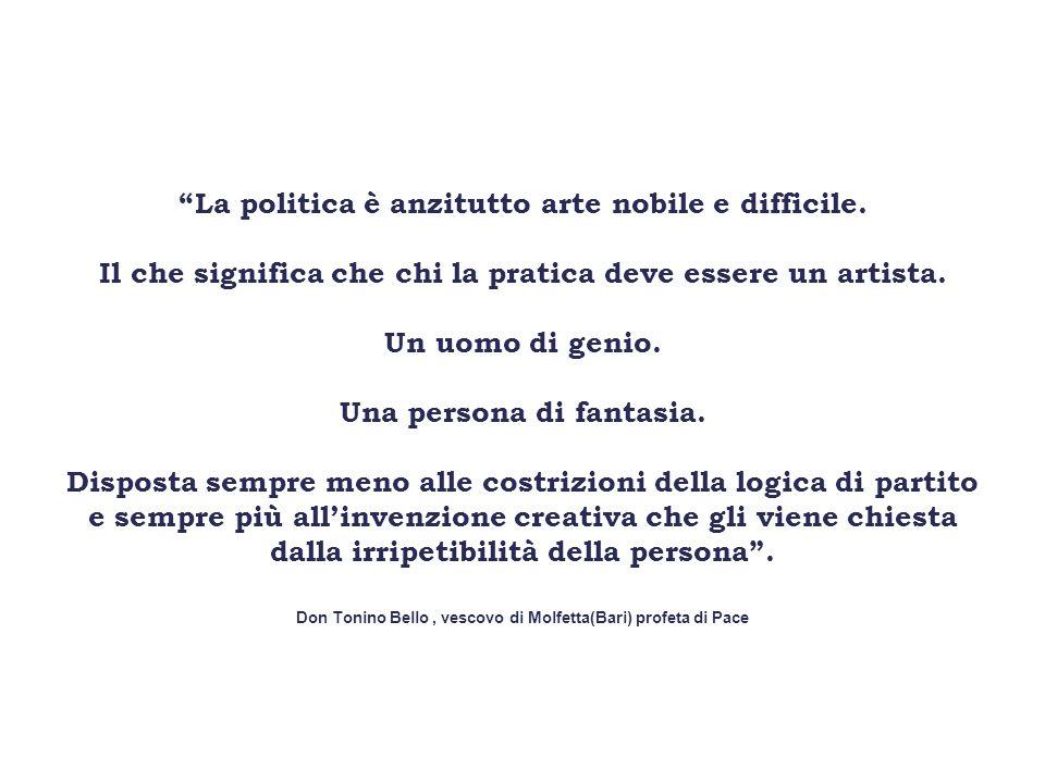 La politica è anzitutto arte nobile e difficile.