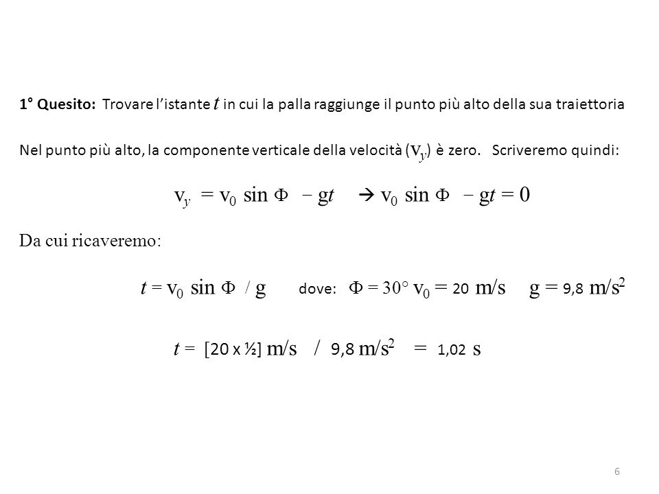 t = v0 sin Ф / g dove: Ф = 30° v0 = 20 m/s g = 9,8 m/s2