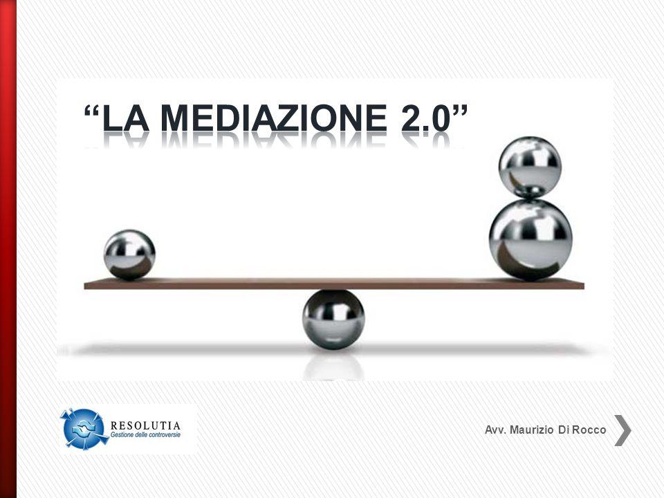 LA MEDIAZIONE 2.0 Avv. Maurizio Di Rocco