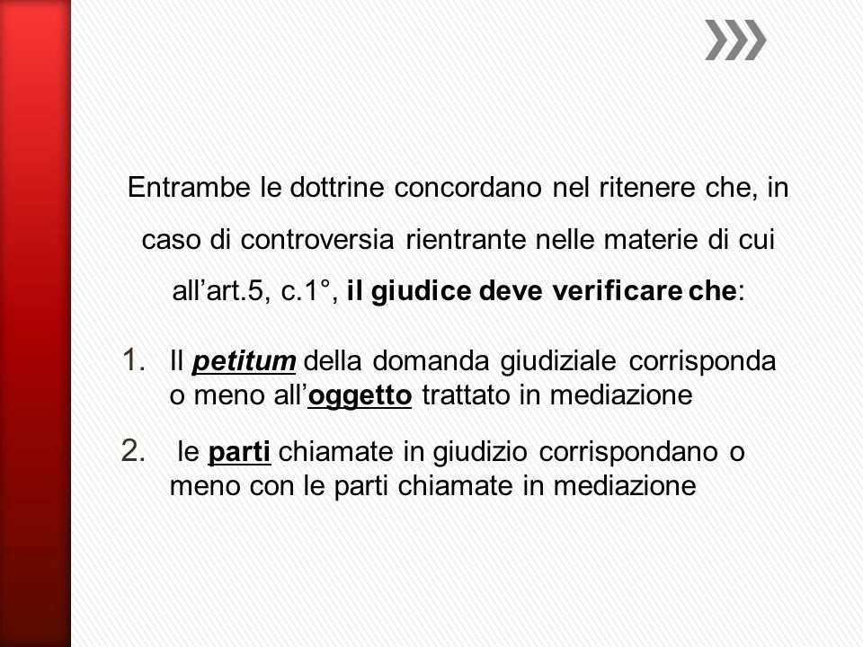 Entrambe le dottrine concordano nel ritenere che, in caso di controversia rientrante nelle materie di cui all'art.5, c.1°, il giudice deve verificare che: