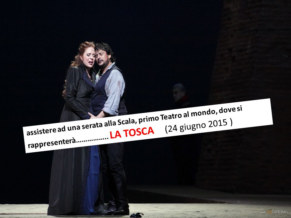 assistere ad una serata alla Scala, primo Teatro al mondo, dove si rappresenterà……………..