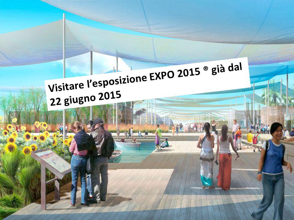 Visitare l'esposizione EXPO 2015 ® già dal 22 giugno 2015
