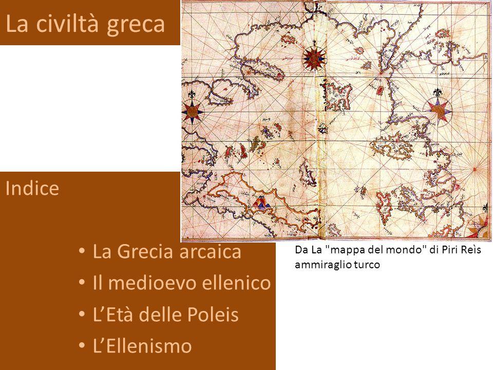 La civiltà greca Indice La Grecia arcaica Il medioevo ellenico