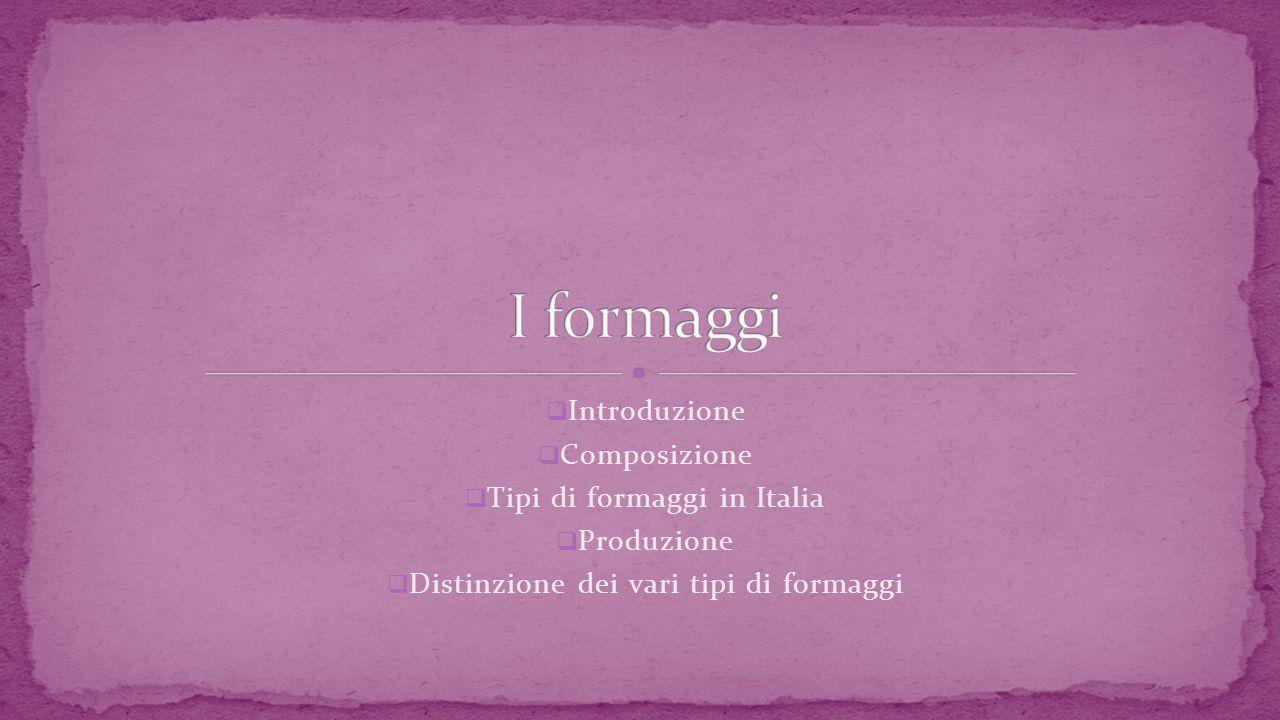 I formaggi Introduzione Composizione Tipi di formaggi in Italia