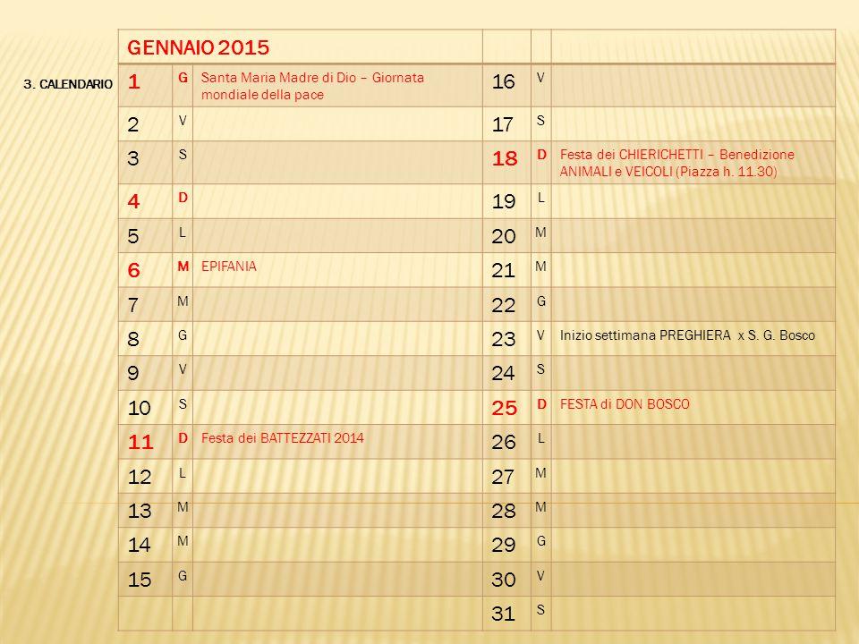 GENNAIO 2015 1. G. Santa Maria Madre di Dio – Giornata mondiale della pace. 16. V. 2. 17. S.