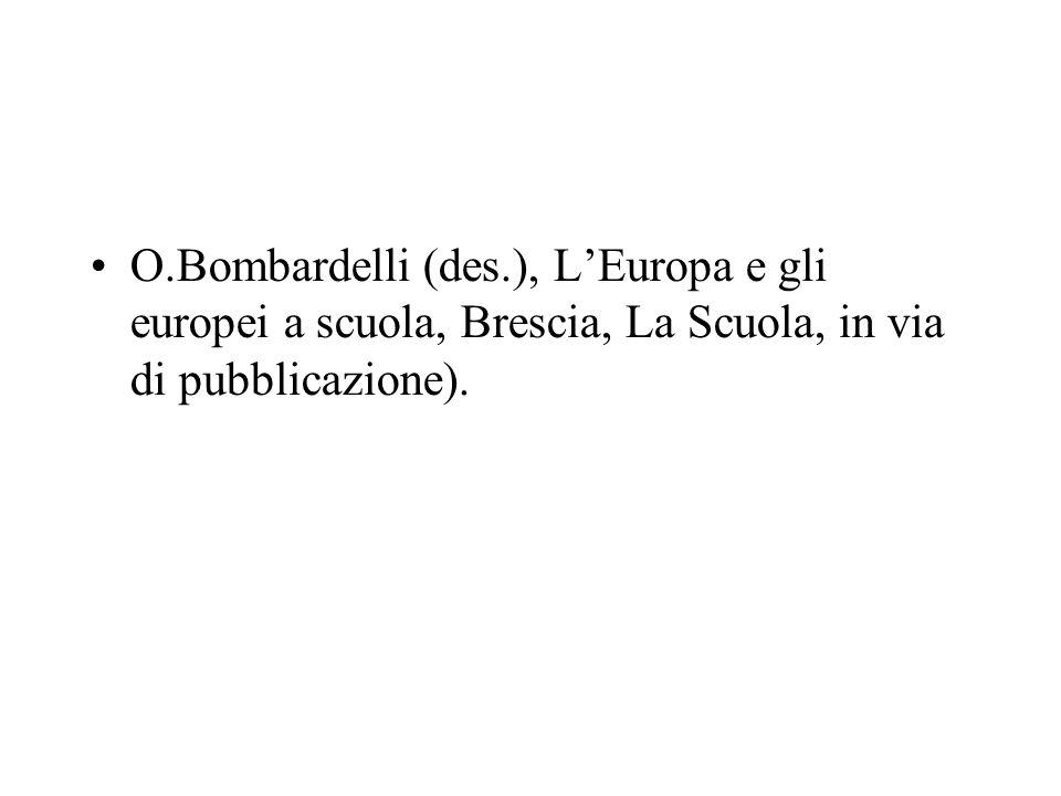 O.Bombardelli (des.), L'Europa e gli europei a scuola, Brescia, La Scuola, in via di pubblicazione).
