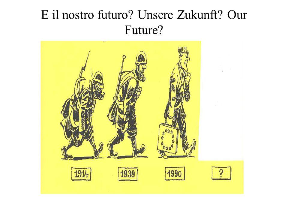 E il nostro futuro Unsere Zukunft Our Future