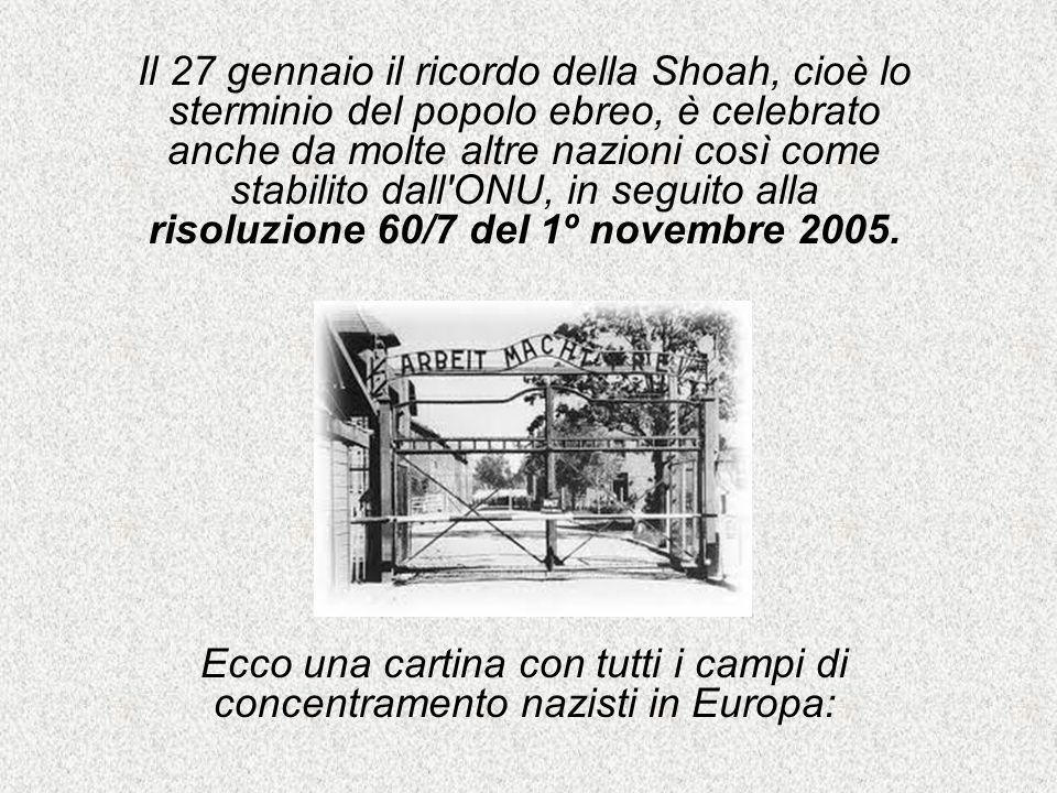 Il 27 gennaio il ricordo della Shoah, cioè lo sterminio del popolo ebreo, è celebrato anche da molte altre nazioni così come stabilito dall ONU, in seguito alla risoluzione 60/7 del 1º novembre 2005.