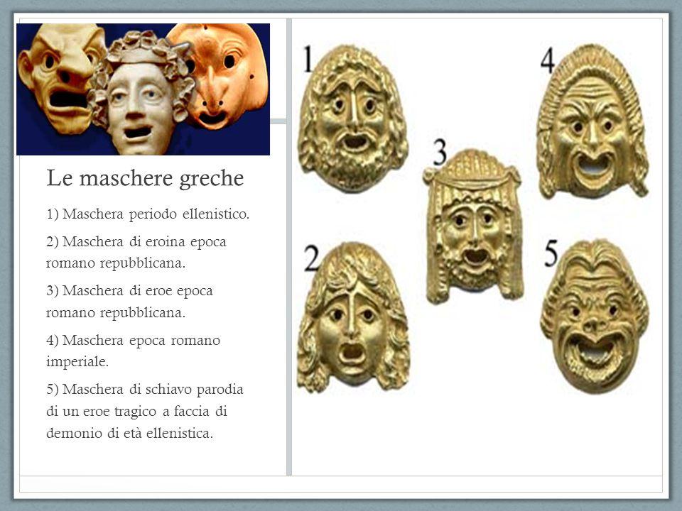 Le maschere greche 1) Maschera periodo ellenistico.