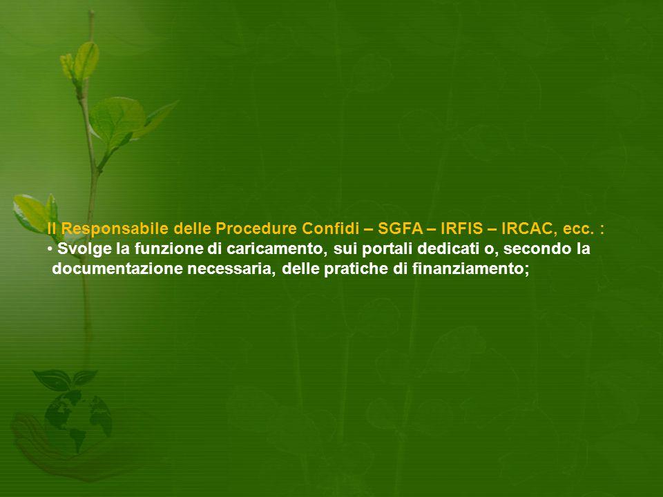 Il Responsabile delle Procedure Confidi – SGFA – IRFIS – IRCAC, ecc. :