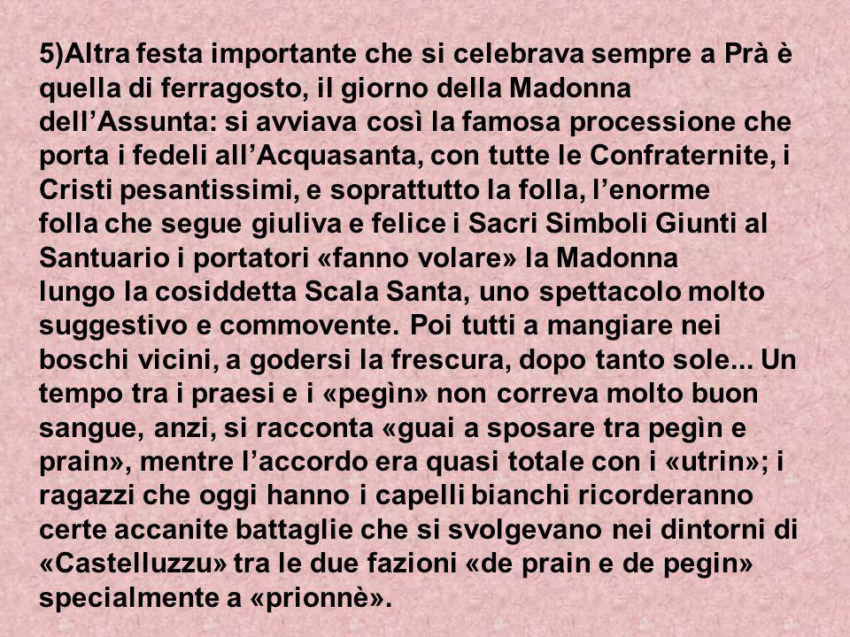 5)Altra festa importante che si celebrava sempre a Prà è quella di ferragosto, il giorno della Madonna