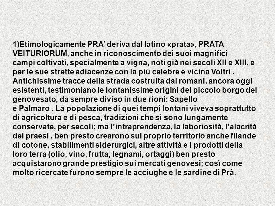 1)Etimologicamente PRA' deriva dal latino «prata», PRATA VEITURIORUM, anche in riconoscimento dei suoi magnifici