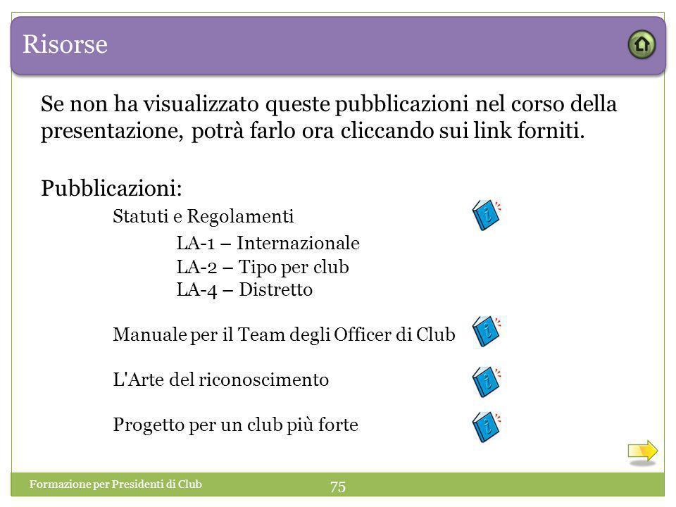 Risorse Se non ha visualizzato queste pubblicazioni nel corso della presentazione, potrà farlo ora cliccando sui link forniti.