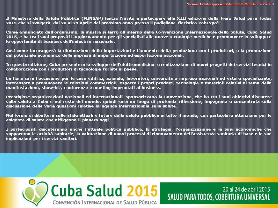 Il Ministero della Salute Pubblica (MINSAP) lancia l'invito a partecipare alla XIII edizione della Fiera Salud para Todos 2015 che si svolgerà dal 20 al 24 aprile del prossimo anno presso il padiglione fieristico PabExpo©.