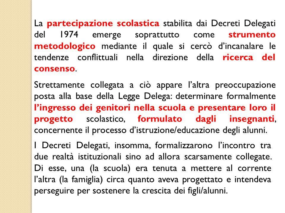La partecipazione scolastica stabilita dai Decreti Delegati del 1974 emerge soprattutto come strumento metodologico mediante il quale si cercò d'incanalare le tendenze conflittuali nella direzione della ricerca del consenso.