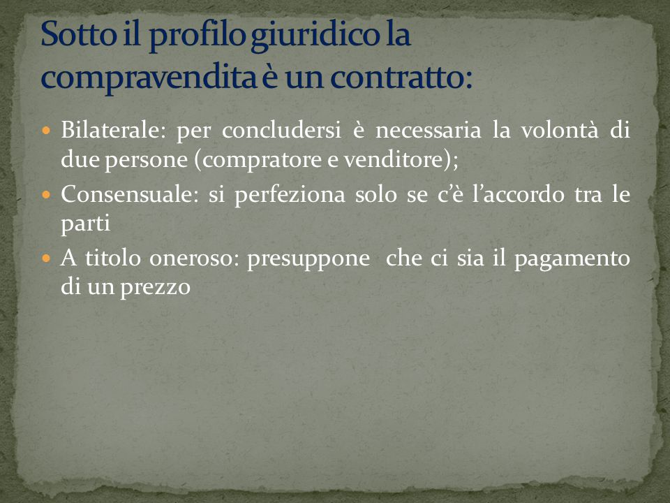 Sotto il profilo giuridico la compravendita è un contratto: