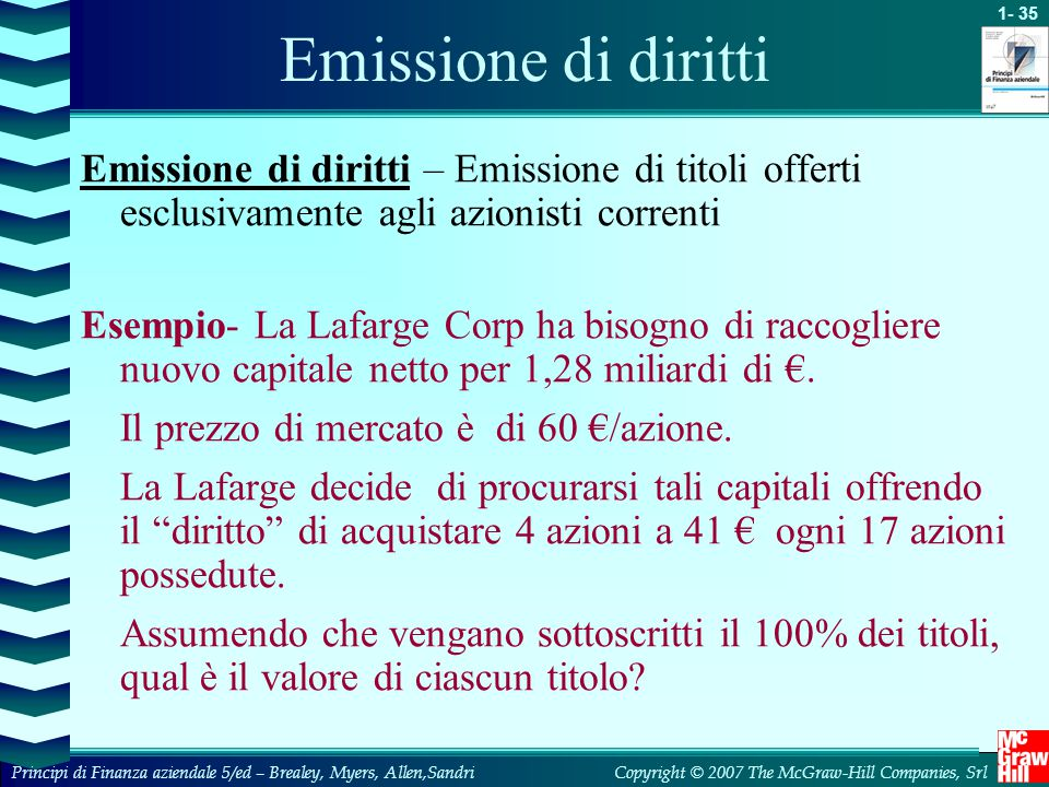 Emissione di diritti Emissione di diritti – Emissione di titoli offerti esclusivamente agli azionisti correnti.