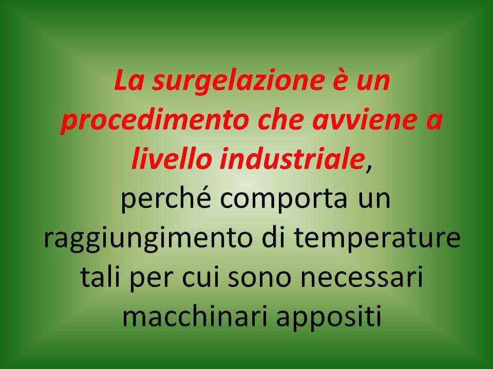 La surgelazione è un procedimento che avviene a livello industriale,