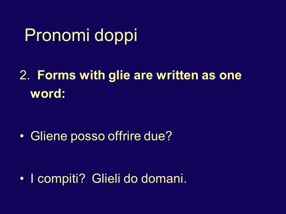 Pronomi doppi 2. Forms with glie are written as one word: