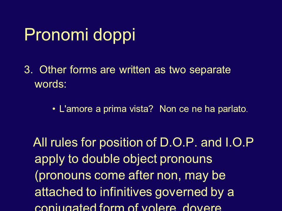 Pronomi doppi 3. Other forms are written as two separate words: