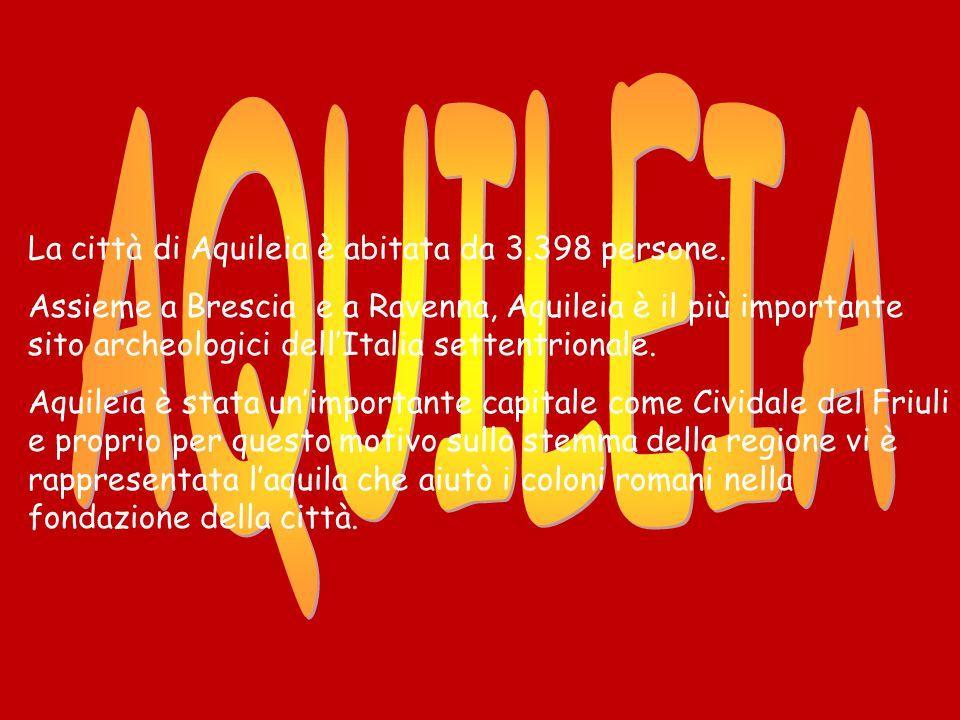 AQUILEIA La città di Aquileia è abitata da 3.398 persone.