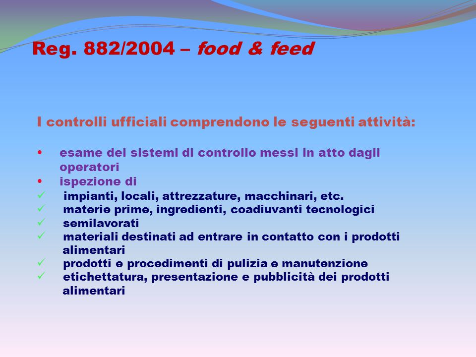 Reg. 882/2004 – food & feed I controlli ufficiali comprendono le seguenti attività: esame dei sistemi di controllo messi in atto dagli.