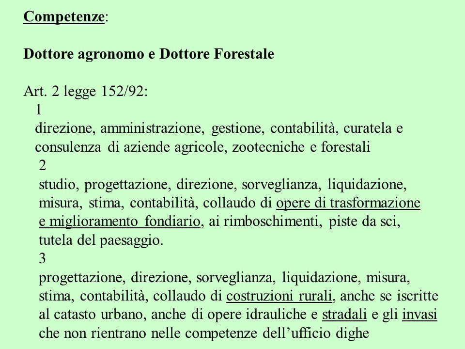Competenze: Dottore agronomo e Dottore Forestale. Art. 2 legge 152/92: 1. direzione, amministrazione, gestione, contabilità, curatela e.