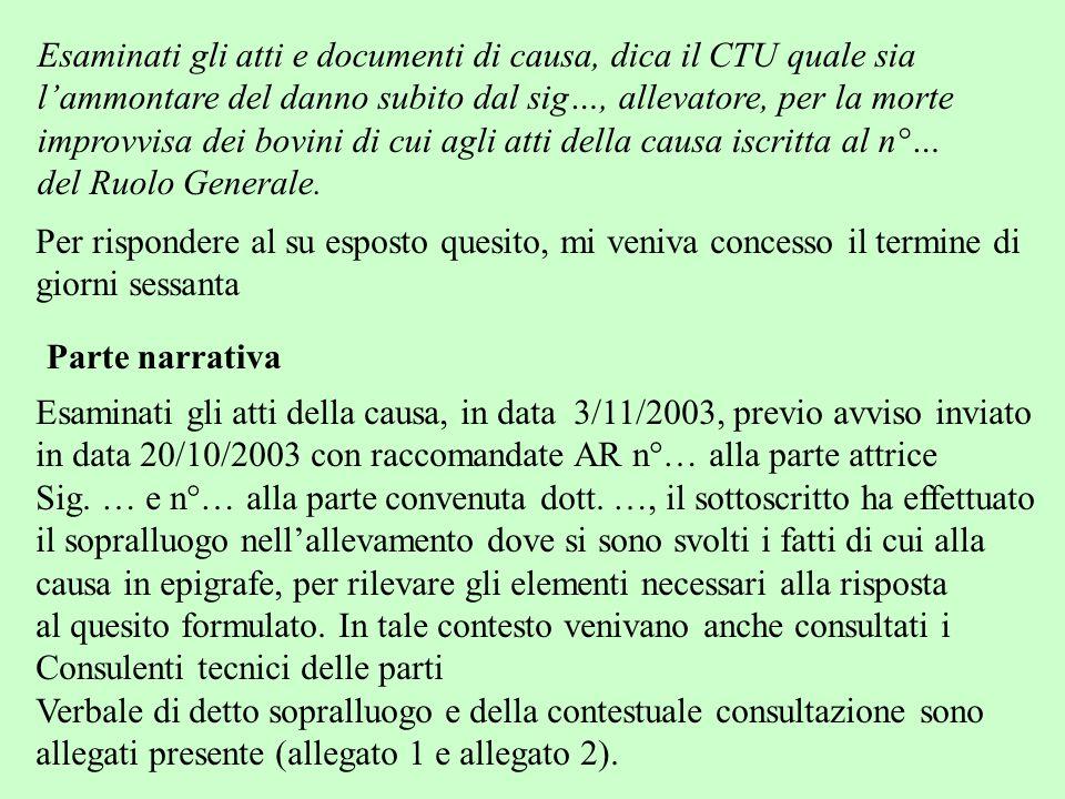 Esaminati gli atti e documenti di causa, dica il CTU quale sia