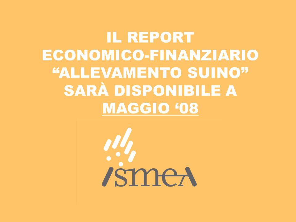 IL REPORT ECONOMICO-FINANZIARIO ALLEVAMENTO SUINO SARÀ DISPONIBILE A MAGGIO '08