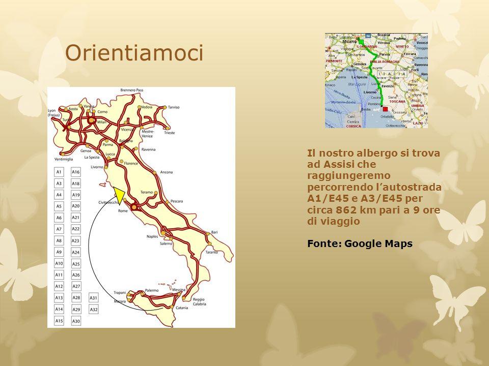 Orientiamoci Il nostro albergo si trova ad Assisi che raggiungeremo percorrendo l'autostrada A1/E45 e A3/E45 per circa 862 km pari a 9 ore di viaggio.